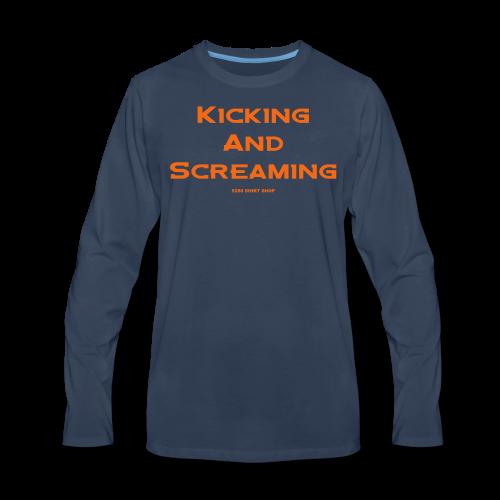 Kicking and Screaming - Mens T-shirt - Men's Premium Long Sleeve T-Shirt