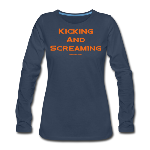 Kicking and Screaming - Mens T-shirt - Women's Premium Long Sleeve T-Shirt