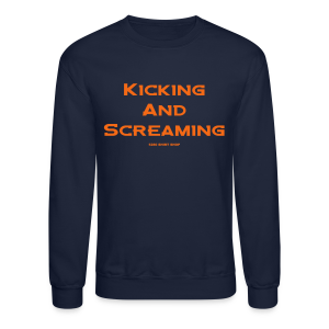 Kicking and Screaming - Hoodie - Crewneck Sweatshirt