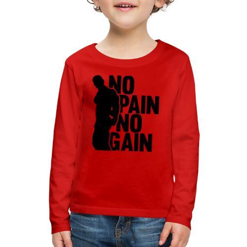 No Pain No Gain - Kids' Premium Long Sleeve T-Shirt