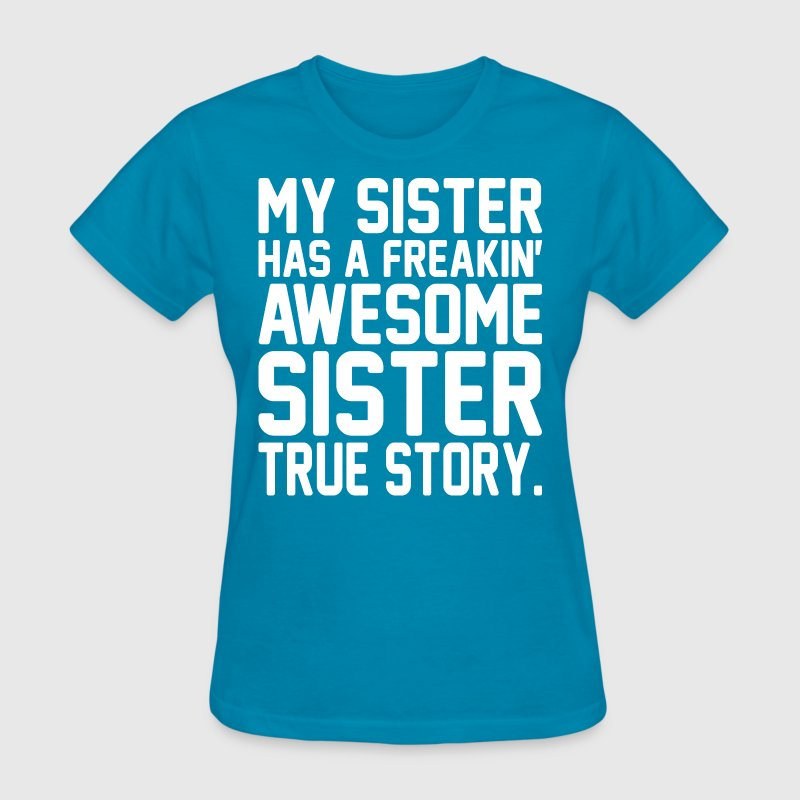 My Sister Has A Freakin Awesome Sister True Story - Women's T-Shirt