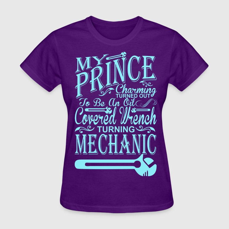 My Prince Charming Turn Out To Be Mechanic - Women's T-Shirt
