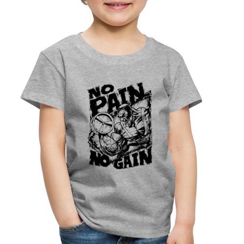 No Pain No Gain - Toddler Premium T-Shirt
