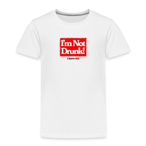 I'm not Drunk - Toddler Premium T-Shirt