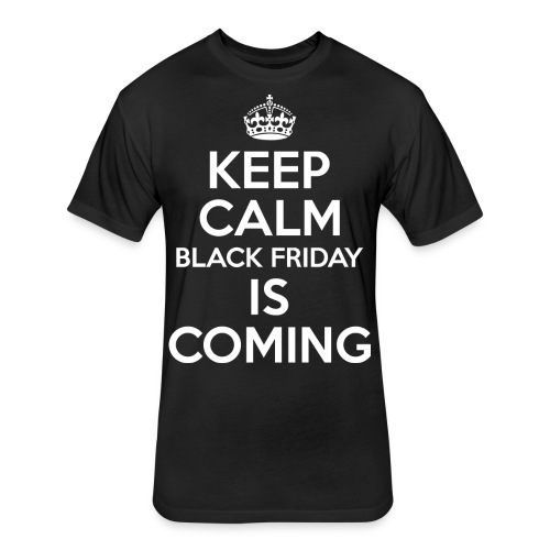 Keep Calm Black Friday Is Coming - Fitted Cotton/Poly T-Shirt by Next Level