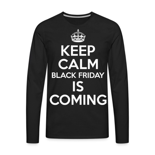 Keep Calm Black Friday Is Coming - Men's Premium Long Sleeve T-Shirt