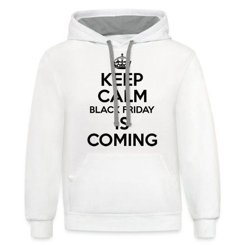 Keep Calm Black Friday Is Coming - Contrast Hoodie