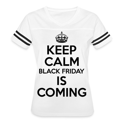 Keep Calm Black Friday Is Coming - Women's Vintage Sport T-Shirt