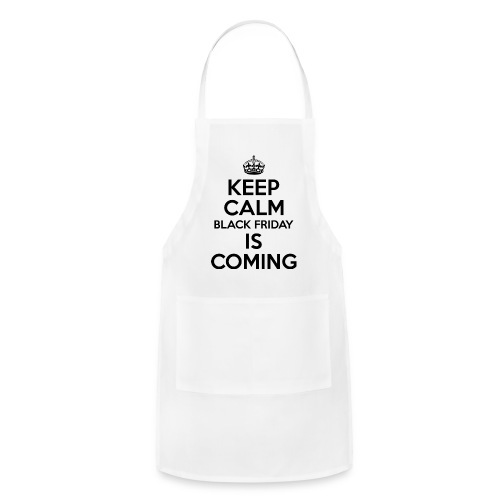 Keep Calm Black Friday Is Coming - Adjustable Apron