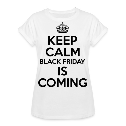 Keep Calm Black Friday Is Coming - Women's Relaxed Fit T-Shirt