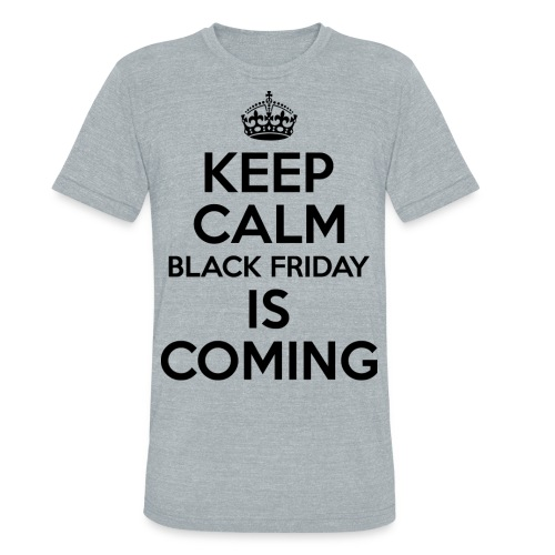 Keep Calm Black Friday Is Coming - Unisex Tri-Blend T-Shirt