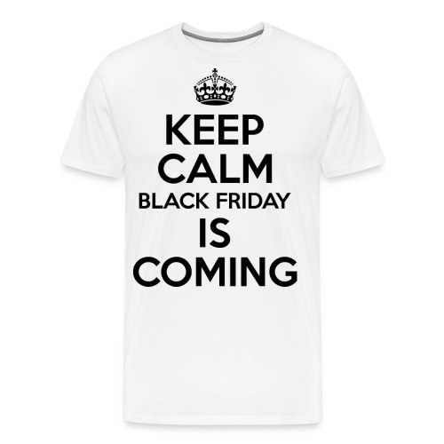 Keep Calm Black Friday Is Coming - Men's Premium T-Shirt