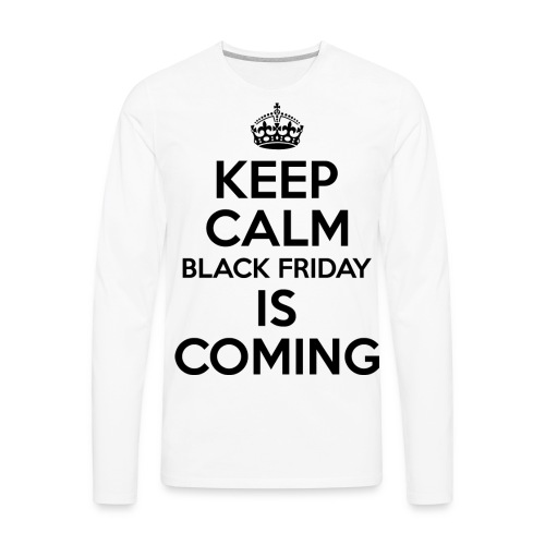 Keep Calm Black Friday Is Coming - Men's Premium Long Sleeve T-Shirt