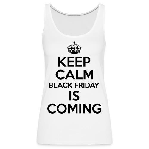 Keep Calm Black Friday Is Coming - Women's Premium Tank Top