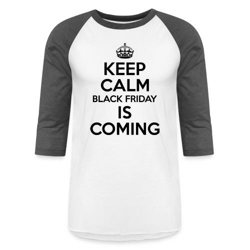Keep Calm Black Friday Is Coming - Baseball T-Shirt