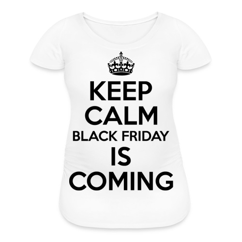 Keep Calm Black Friday Is Coming - Women's Maternity T-Shirt