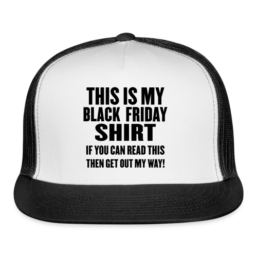 Black Friday Shirt - Trucker Cap