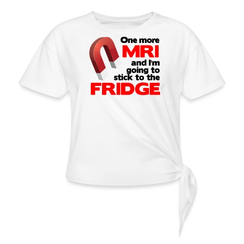 One more MRI - Women's Knotted T-Shirt