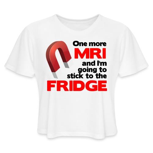 One more MRI - Women's Cropped T-Shirt