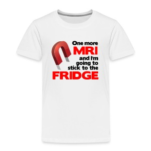One more MRI - Toddler Premium T-Shirt