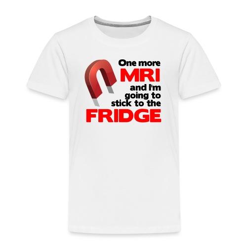 One more MRI - Toddler Premium T-Shirt