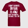 I Dont Always Drink When Im Camping Oh Wait I Do - Men's T-Shirt