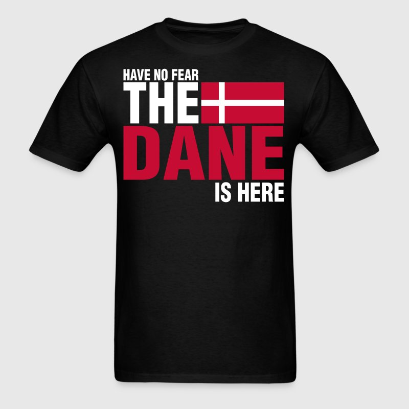 Have No Fear The Dane Is Here - Men's T-Shirt
