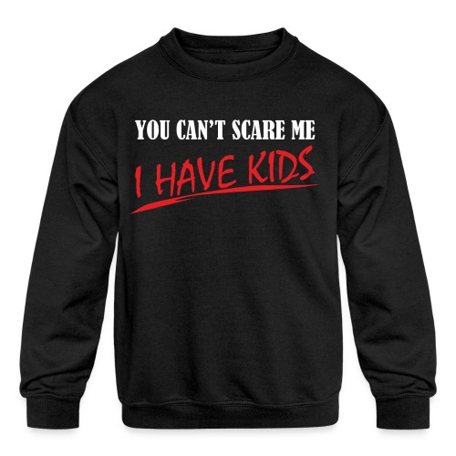 You Can't Scare Me I Have Kids - Kids' Crewneck Sweatshirt