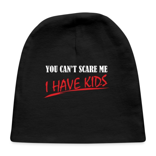 You Can't Scare Me I Have Kids - Baby Cap