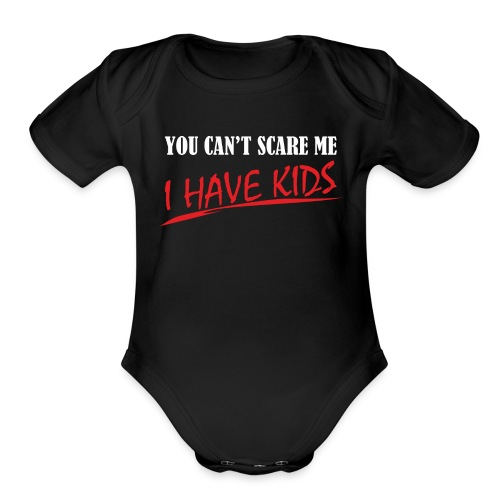 You Can't Scare Me I Have Kids - Organic Short Sleeve Baby Bodysuit