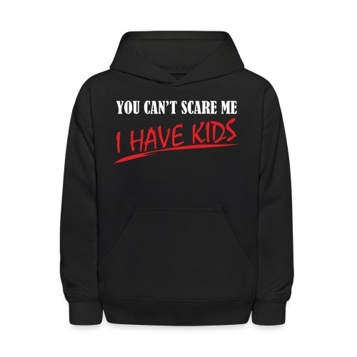 You Can't Scare Me I Have Kids - Kids' Hoodie