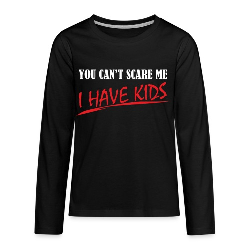 You Can't Scare Me I Have Kids - Kids' Premium Long Sleeve T-Shirt