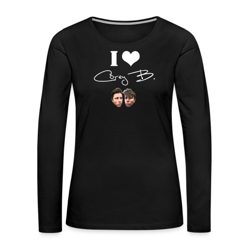 I Love Corey B Womans Hoodie - Women's Premium Long Sleeve T-Shirt