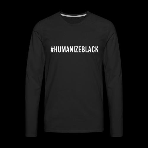 HUMANIZE BLACK ORIGINAL TEE  - Men's Premium Long Sleeve T-Shirt
