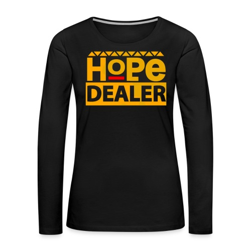Women's Hope Dealer Hoodie - Women's Premium Long Sleeve T-Shirt