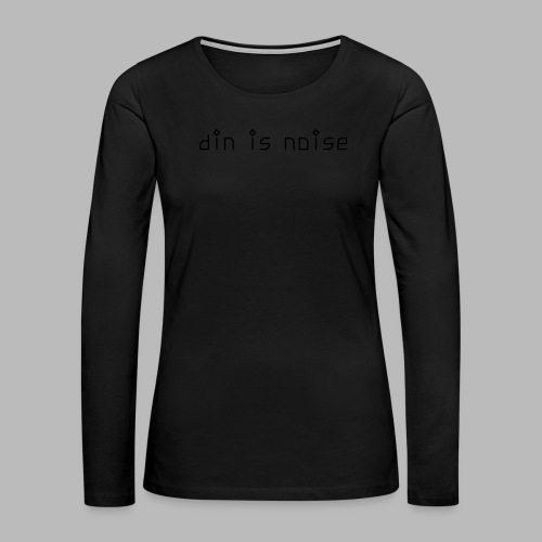 din is noise T-shirt for Women - Women's Premium Long Sleeve T-Shirt