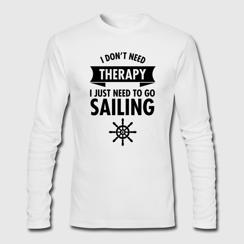 I Don't Need Therapy - I Just Need To Go Sailing Long Sleeve Shirts - Men's Long Sleeve T-Shirt by Next Level