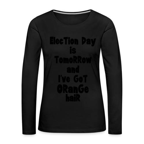 Orange-hair Election Day (w) - Women's Premium Long Sleeve T-Shirt