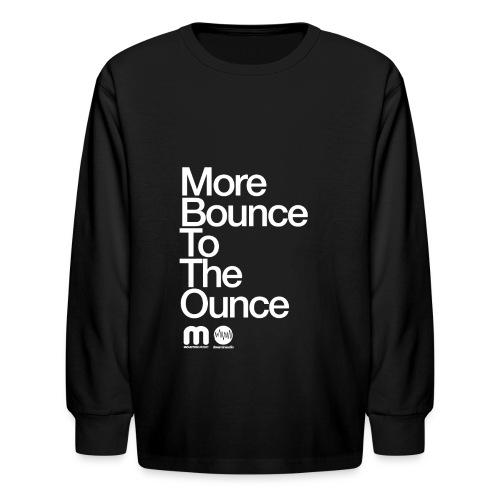 Kids' More Bounce Tp The Ounce - Kids' Long Sleeve T-Shirt