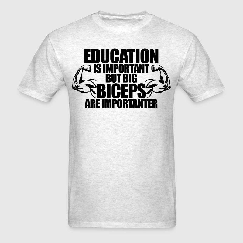 Education Is Important But Big Biceps Are Importan T-Shirts - Men's T-Shirt
