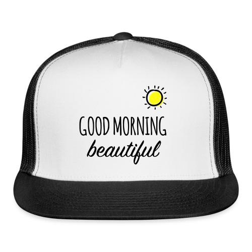 Good Morning Beautiful - T-Shirt  - Trucker Cap