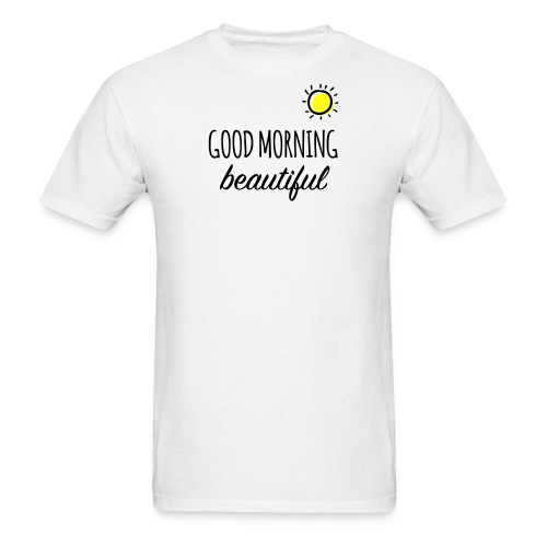Good Morning Beautiful - T-Shirt  - Men's T-Shirt