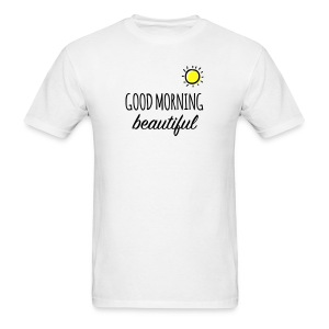 Good Morning Beautiful - T-Shirt  - Men's T-Shirt