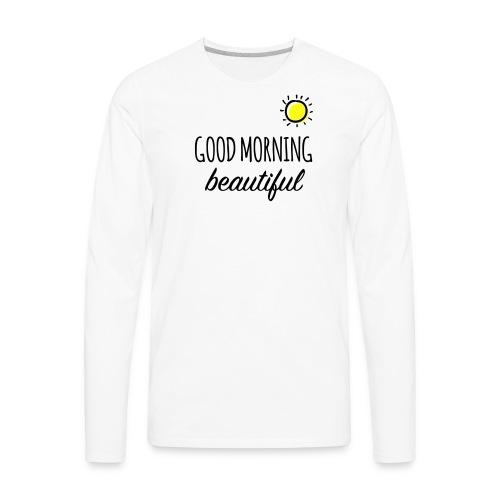 Good Morning Beautiful - T-Shirt  - Men's Premium Long Sleeve T-Shirt