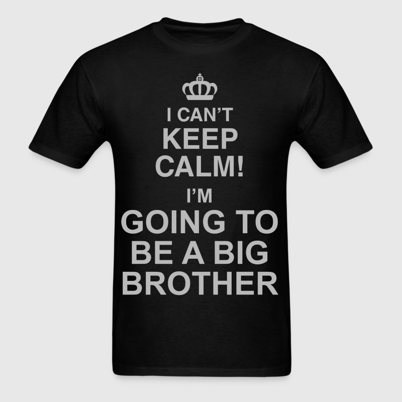 I Can't Keep Calm! I'm Going To Be A Big Brother - Men's T-Shirt