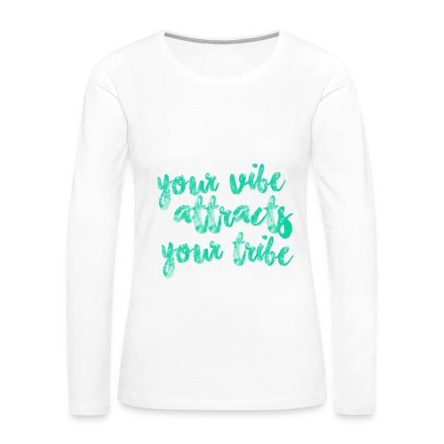 Your vibe attracts your tribe - TANK - Women's Premium Long Sleeve T-Shirt