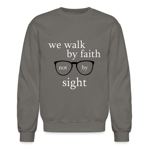 Walk By Faith Tee - Crewneck Sweatshirt