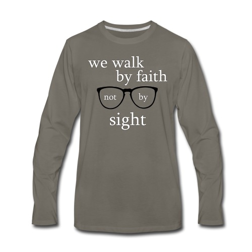 Walk By Faith Tee - Men's Premium Long Sleeve T-Shirt