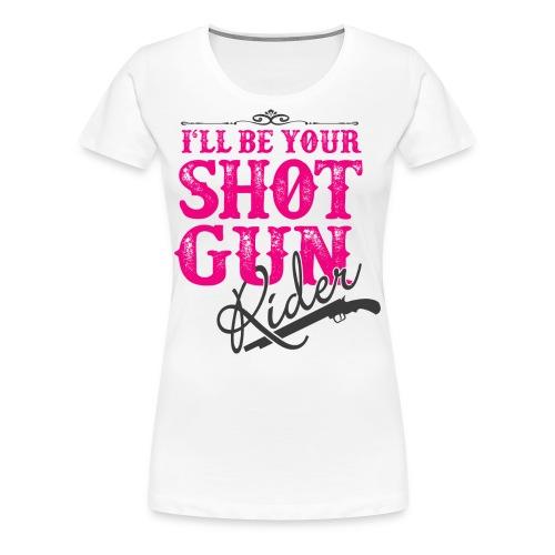 SHOTGUN RIDER - Women's Premium T-Shirt