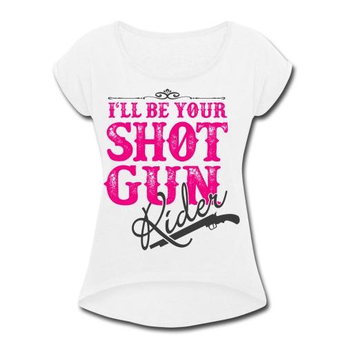 SHOTGUN RIDER - Women's Roll Cuff T-Shirt